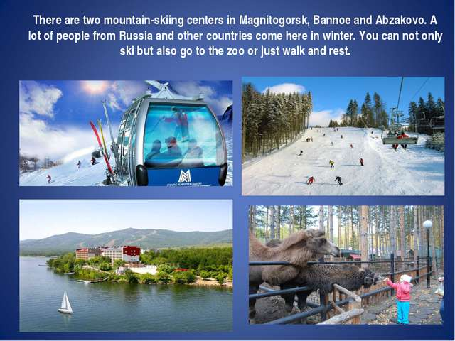 There are two mountain-skiing centers in Magnitogorsk, Bannoe and Abzakovo. A...