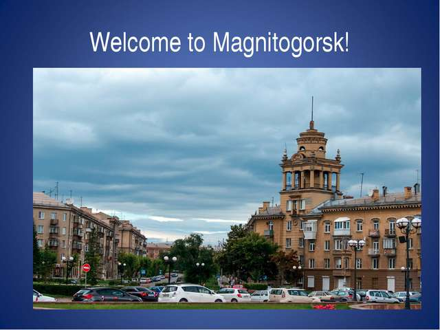 Welcome to Magnitogorsk!