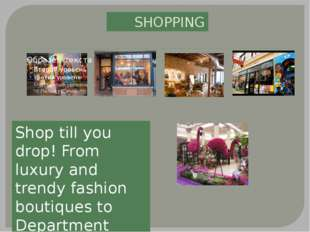 SHOPPING Shop till you drop! From luxury and trendy fashion boutiques to Depa