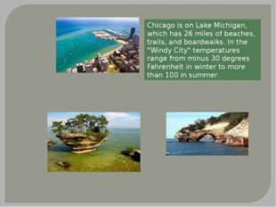 Chicago is on Lake Michigan, which has 26 miles of beaches, trails, and board