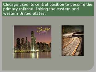 Chicago used its central position to become the primary railroad linking the
