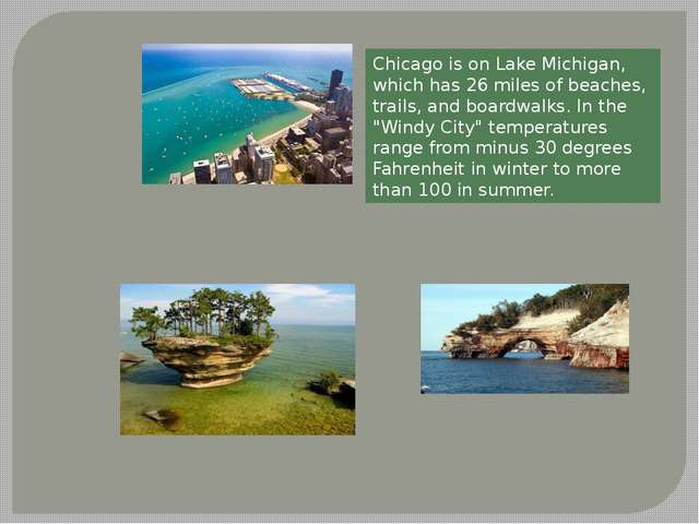Chicago is on Lake Michigan, which has 26 miles of beaches, trails, and board...