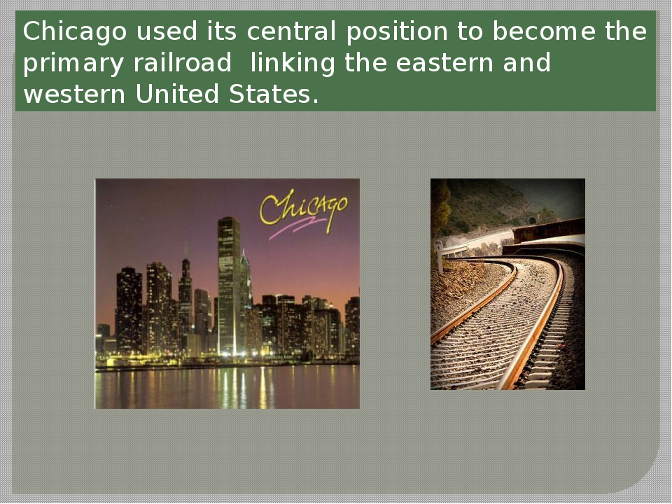 Chicago used its central position to become the primary railroad linking the...