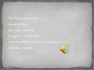 The Constitution Day Humour Day an еvent – событие to appear – появиться to b