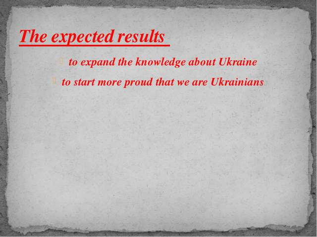 to expand the knowledge about Ukraine to start more proud that we are Ukraini...