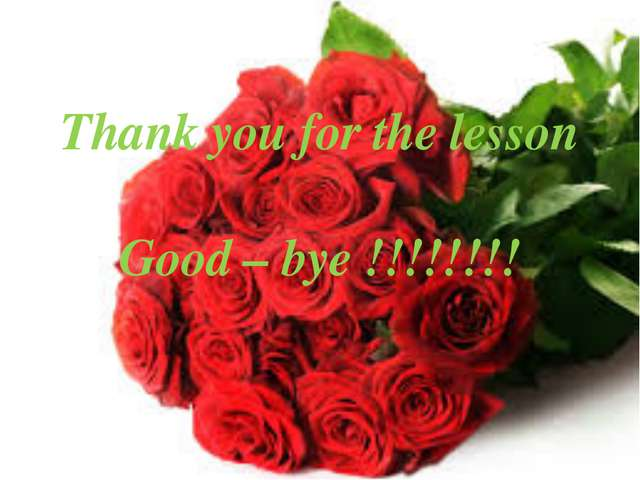 Thank you for the lesson Good – bye !!!!!!!!