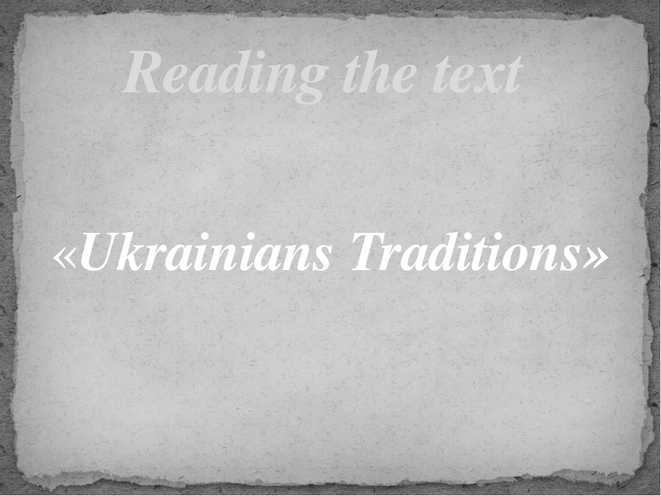 «Ukrainians Traditions» Reading the text