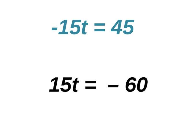-15t = 45 15t = – 60