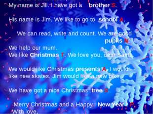 17 December Dear Santa Claus, My name is Jill. I have got a brother S. His n