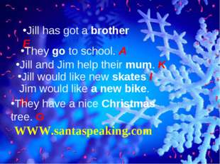 Jill has got a brother E They go to school. A Jill and Jim help their mum. K