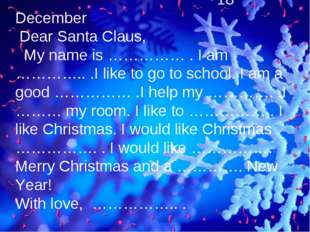 18 December Dear Santa Claus, My name is …………… . I am ………….. .I like to go t