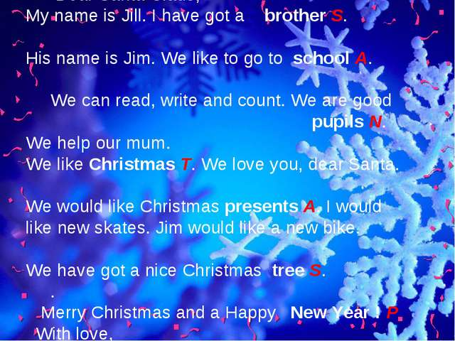 17 December Dear Santa Claus, My name is Jill. I have got a brother S. His n...