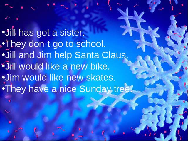 Jill has got a sister. They don, t go to school. Jill and Jim help Santa Clau...