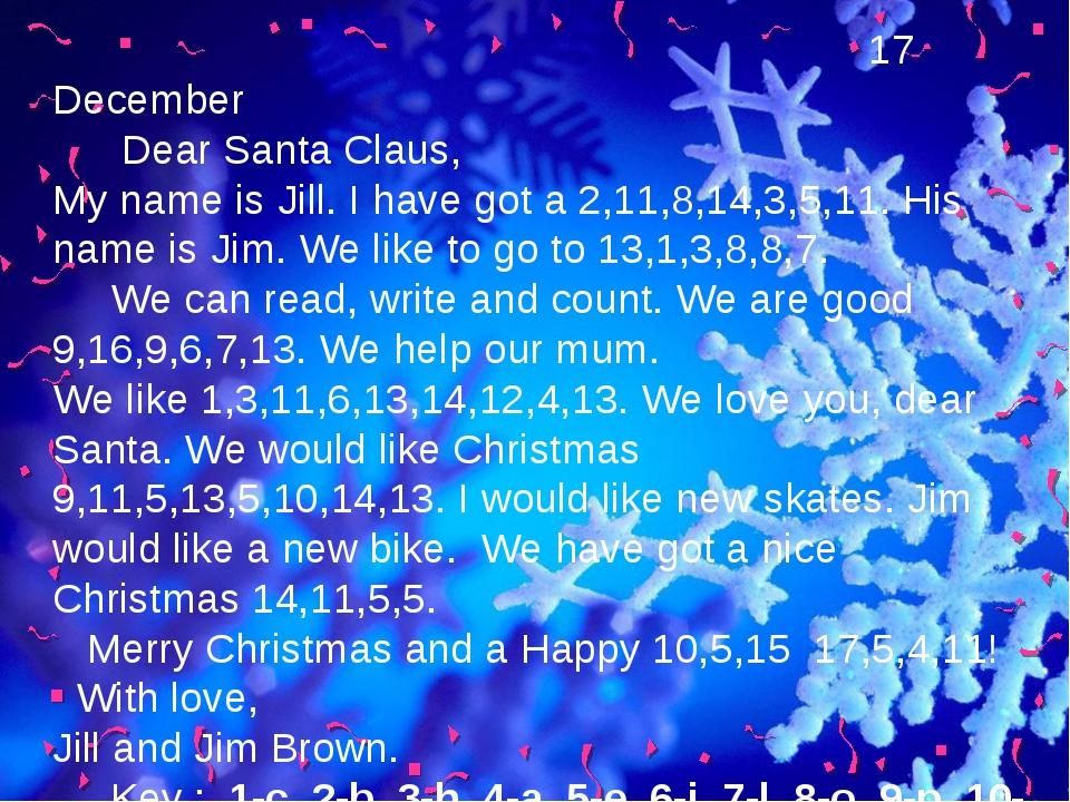 17 December Dear Santa Claus, My name is Jill. I have got a 2,11,8,14,3,5,11...