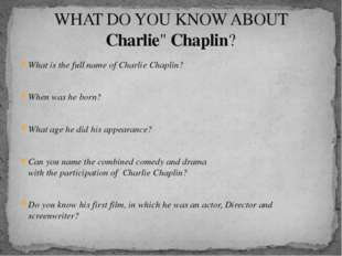 What is the full name of Charlie Chaplin? When was he born? What age he did h