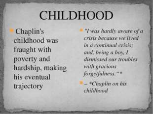 CHILDHOOD Chaplin's childhood was fraught with poverty and hardship, making h