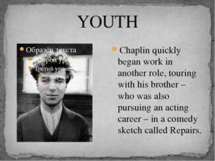 YOUTH Chaplin quickly began work in another role, touring with his brother –