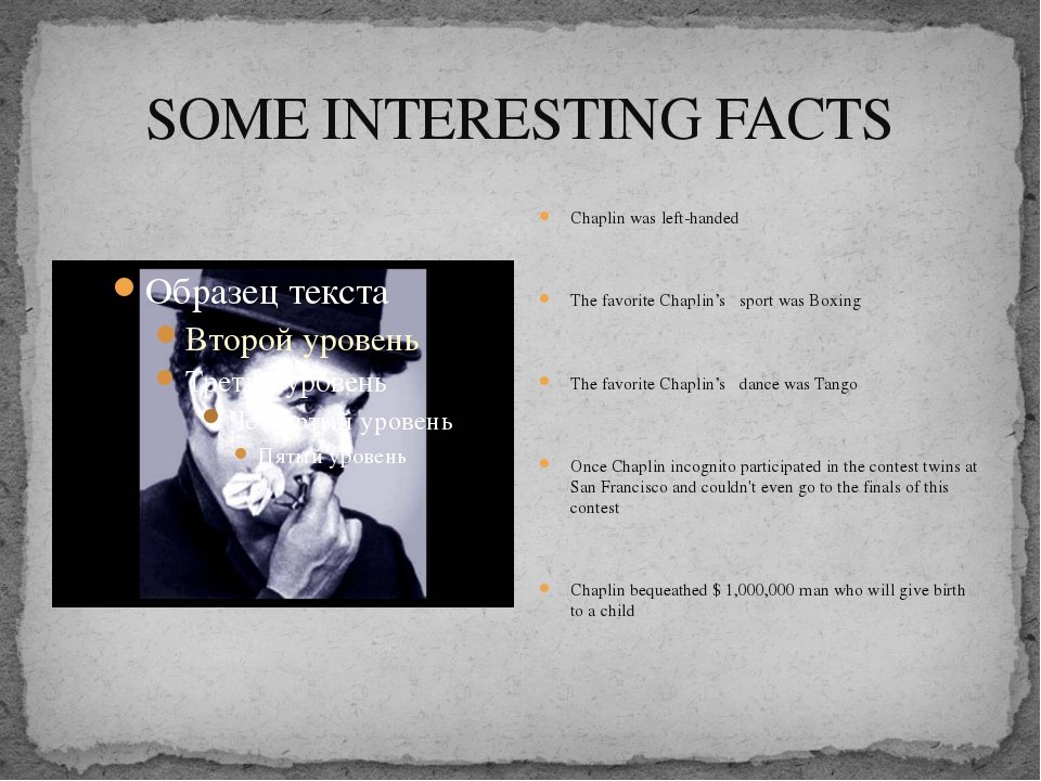 SOME INTERESTING FACTS Chaplin was left-handed The favorite Chaplin's sport w...