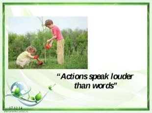 "17.12.14 ""Actions speak louder than words"""