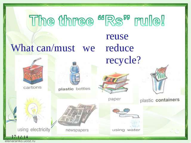 17.12.14 reuse What can/must we reduce recycle?