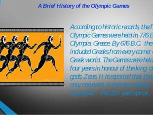 A Brief History of the Olympic Games According to historic records, the first