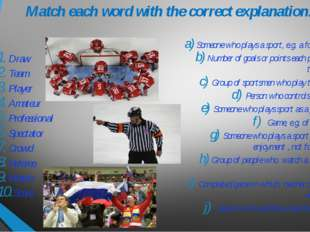 Match each word with the correct explanation. Draw Team Player Amateur Profes