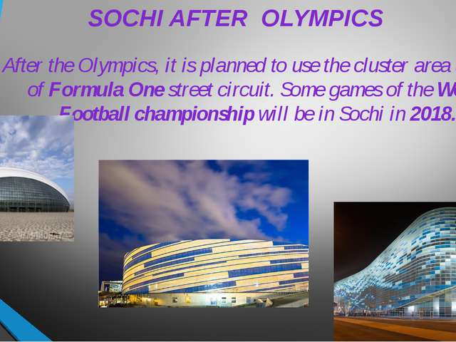 SOCHI AFTER OLYMPICS After the Olympics, it is planned to use the cluster are...