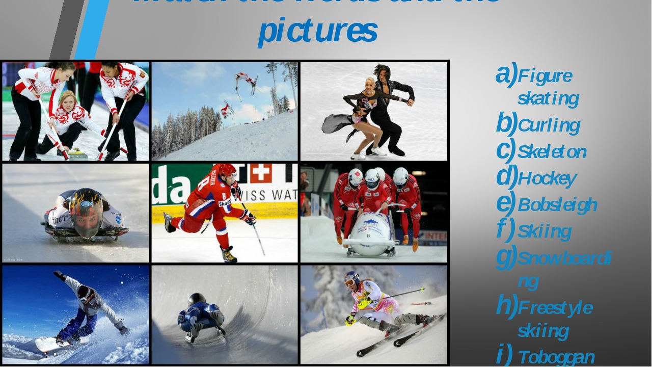 Match the words and the pictures Figure skating Curling Skeleton Hockey Bobsl...