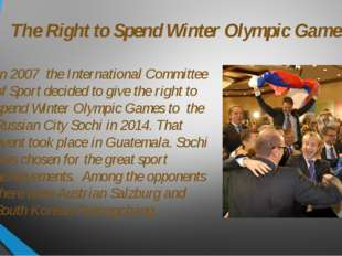 The Right to Spend Winter Olympic Games In 2007 the International Committee o