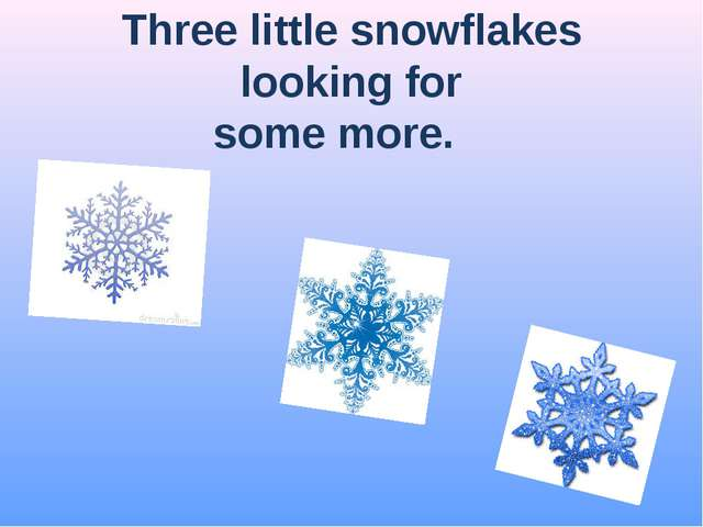 Three little snowflakes looking for some more.