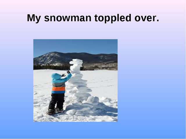 My snowman toppled over.