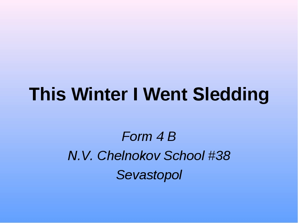 This Winter I Went Sledding Form 4 B N.V. Chelnokov School #38 Sevastopol