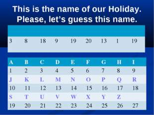 This is the name of our Holiday. Please, let's guess this name.  38