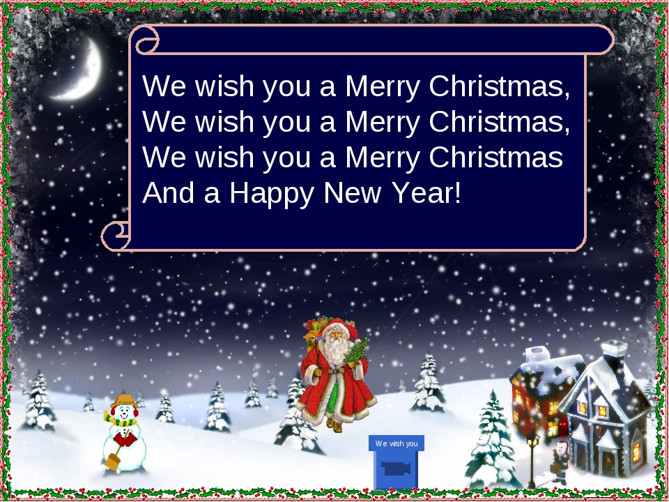 We wish you We wish you a Merry Christmas, We wish you a Merry Christmas, We...