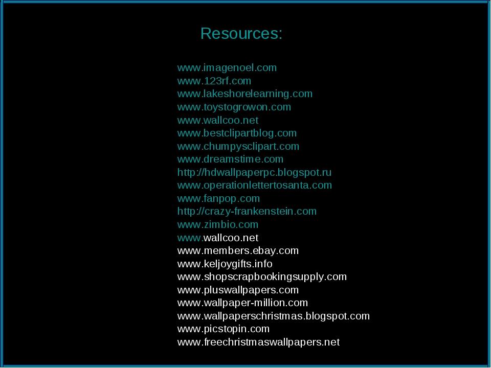 Resources: www.imagenoel.com www.123rf.com www.lakeshorelearning.com www.toys...
