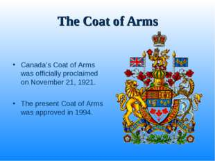 The Coat of Arms Canada's Coat of Arms was officially proclaimed on November
