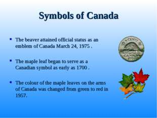 Symbols of Canada The beaver attained official status as an emblem of Canada