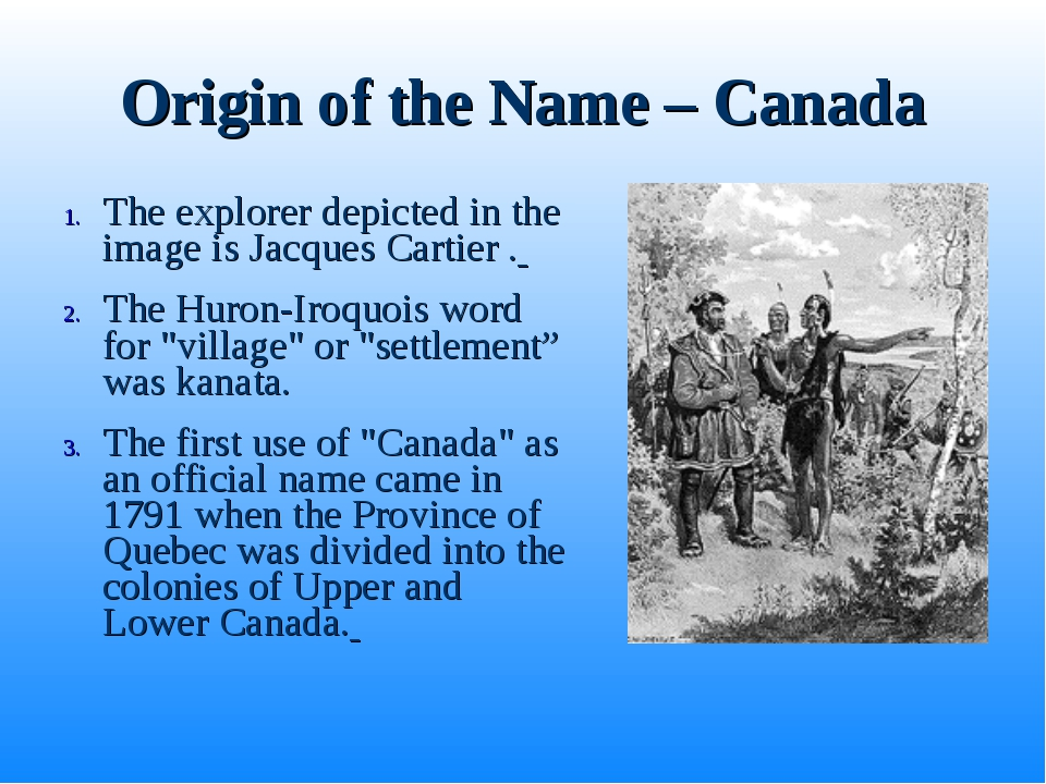 Origin of the Name – Canada The explorer depicted in the image is Jacques Car...