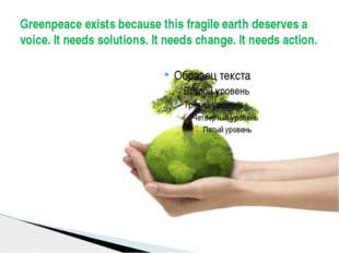 Greenpeace exists because this fragile earth deserves a voice. It needs solut