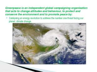 Greenpeace is an independent global campaigning organisation that acts to cha