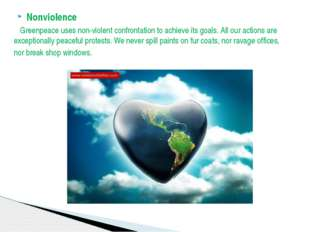 Nonviolence Greenpeace uses non-violent confrontation to achieve its goals. A