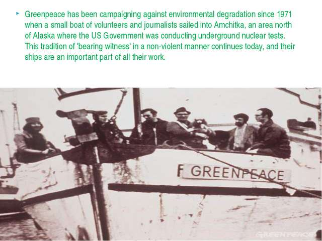 Greenpeace has been campaigning against environmental degradation since 1971...