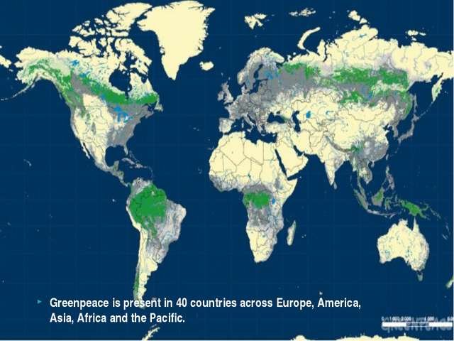 Greenpeace is present in 40 countries across Europe, America, Asia, Africa an...