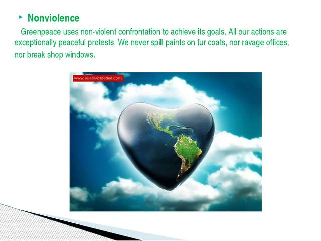 Nonviolence Greenpeace uses non-violent confrontation to achieve its goals. A...