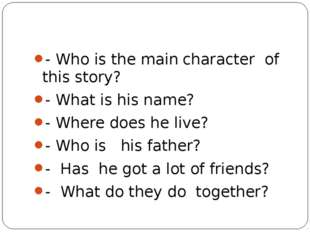 - Who is the main character of this story? - What is his name? - Where does