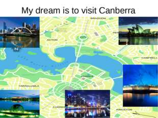 My dream is to visit Canberra