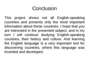 Conclusion This project shows not all English-speaking countries and presents