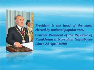President is the head of the state, elected by national popular vote. Current