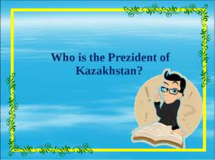 Who is the Prezident of Kazakhstan?