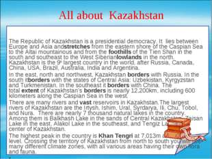 All about  Kazakhstan The Republic of Kazakhstan is a presidential democracy.